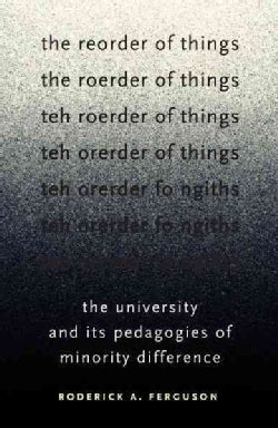 The Reorder of Things: The University and Its Pedagogies of Minority Difference (Paperback)