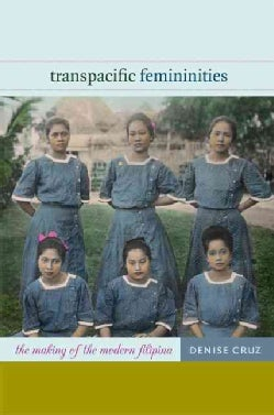 Transpacific Femininities: The Making of the Modern Filipina (Paperback)