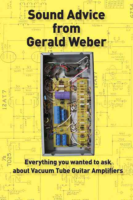 Sound Advice from Gerald Weber: Everything You Wanted to Ask About Vacuum Tube Guitar Amplifiers (Paperback)