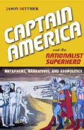 Captain America and the Nationalist Superhero: Metaphors, Narratives, and Geopolitics (Paperback)