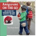 Amigurumi on the Go: 30 Patterns for Crocheting Kids' Bags, Backpacks and More (Paperback)