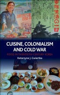 Cuisine, Colonialism and Cold War: Food in Twentieth-Century Korea (Hardcover)