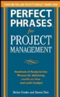 Perfect Phrases for Project Management: Hundreds of Ready-to-use Phrases for Delivering Results on Time and Under... (Paperback)