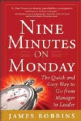 Nine Minutes on Monday: The Quick and Easy Way to Go from Manager to Leader (Hardcover)