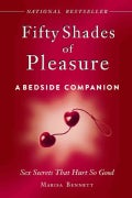 Fifty Shades of Pleasure: A Bedside Companion: Sex Secrets That Hurt So Good (Hardcover)
