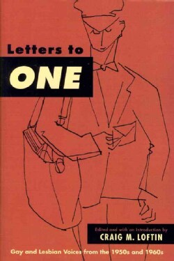Letters to One: Gay and Lesbian Voices from the 1950s and 1960s (Paperback)