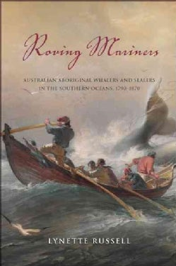 Roving Mariners: Australian Aboriginal Whalers and Sealers in the Southern Oceans, 1790-1870 (Hardcover)