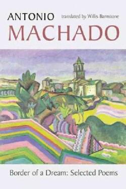 Border of a Dream: Selected Poems of Antonio Machado (Paperback)