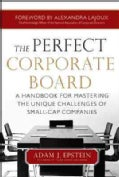 The Perfect Corporate Board: A Handbook for Mastering the Unique Challenges of Small-Cap Companies (Hardcover)