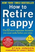 How to Retire Happy: The 12 Most Important Decisions You Must Make Before You Retire (Paperback)