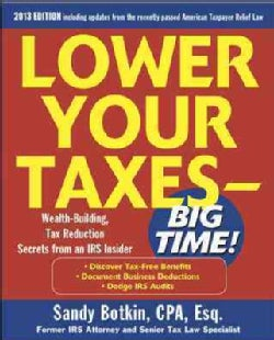 Lower Your Taxes-Big Time 2013: Wealth-building, Tax Reduction Secrets from an IRS Insider (Paperback)