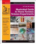Illustrated Guide to Home Forensic Science Experiments: All Lab, No Lecture (Paperback)