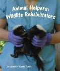 Animal Helpers: Wildlife Rehabilitators (Hardcover)