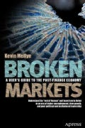 Broken Markets: A User's Guide to the Post-Finance Economy (Paperback)