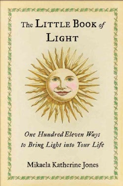 The Little Book of Light: One Hundred Eleven Ways to Bring Light into Your Life (Hardcover)