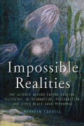 Impossible Realities: The Science Behind Energy Healing, Telepathy, Reincarnation, Precognition, and Other Black ... (Paperback)