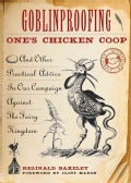 Goblinproofing One's Chicken Coop: And Other Practical Advice in Our Campaign Against the Fairy Kingdom (Paperback)