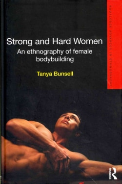 Strong and Hard Women: An Ethnography of Female Bodybuilding (Hardcover)