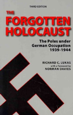 The Forgotten Holocaust: The Poles Under German Occupation 1939-1944 (Paperback)