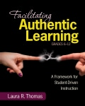 Facilitating Authentic Learning, Grades 6-12: A Framework for Student-Driven Instruction (Paperback)