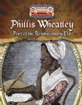 Phillis Wheatley: Poet of the Revolutionary Era (Hardcover)