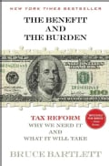 The Benefit and the Burden: Tax Reform-Why We Need It and What It Will Take (Paperback)