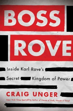 Boss Rove: Inside Karl Rove's Secret Kingdom of Power (Hardcover)