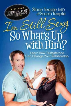 I'm Still Sexy So What's Up With Him?: Learn How Testosterone Can Change Your Relationship (Paperback)