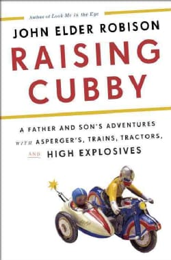 Raising Cubby: A Father and Son's Adventures With Asperger's, Trains, Tractors, and High Explosives (CD-Audio)
