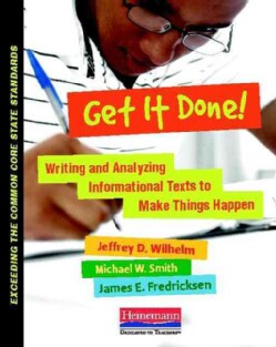 Get It Done!: Writing and Analyzing Informational Texts to Make Things Happen (Paperback)