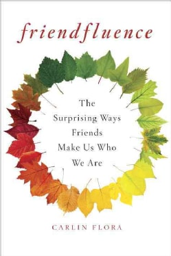 Friendfluence: The Surprising Ways Friends Make Us Who We Are (Hardcover)