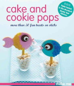 Cake and Cookie Pops: More Than 50 Fun Treats on Sticks (Paperback)