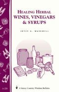 Healing Herbal Wines, Vinegars & Syrups: Storey Country Wisdom Bulletin A-228 (Paperback)