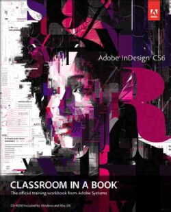 Adobe Indesign CS6 Classroom in a Book: The Official Training Workbook from Adobe Systems