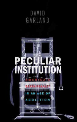 Peculiar Institution: America's Death Penalty in an Age of Abolition (Paperback)