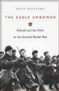 The Eagle Unbowed: Poland and the Poles in the Second World War (Hardcover)
