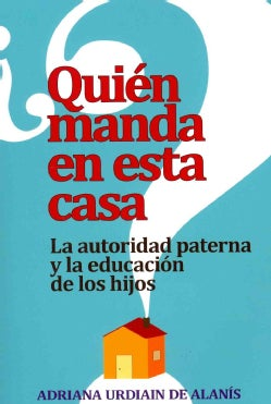 Quien manda en esta casa? / Who Rules In This House?: La autoridad, tu conyuge y tus hijos / The Education of Chi... (Paperback)