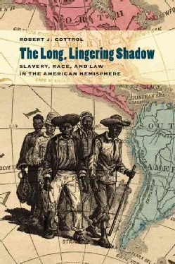 The Long, Lingering Shadow: Slavery, Race, and Law in the American Hemisphere (Paperback)