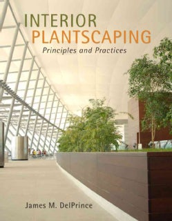 Interior Plantscaping: Principles and Practices (Hardcover)