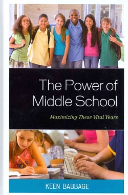 The Power of Middle School: Maximizing These Vital Years (Hardcover)
