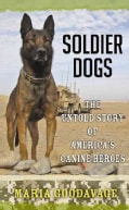 Soldier Dogs: The Untold Story of America's Canine Heroes (Hardcover)