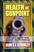Health at Gunpoint: The FDA's Silent War Against Health Freedom (Paperback)