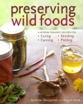 Preserving Wild Foods: A Modern Forager's Recipes for Curing, Canning, Smoking, and Pickling (Paperback)