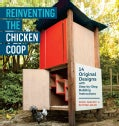 Reinventing The Chicken Coop: 14 Original Designs With Step-by-Step Building Instructions (Paperback)