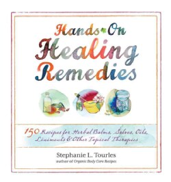 Hands-On Healing Remedies: 150 Recipes for Herbal Balms, Salves, Oils, Liniments & Other Topical Therapies (Paperback)