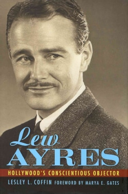 Lew Ayres: Hollywood's Conscientious Objector (Hardcover)