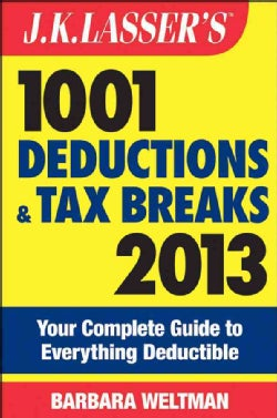 J.K. Lasser's 1001 Deductions and Tax Breaks 2013: Your Complete Guide to Everything Deductible (Paperback)