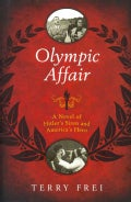 Olympic Affair: A Novel of Hitler's Siren and America's Hero (Hardcover)