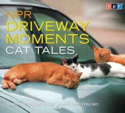 NPR Driveway Moments Cat Tales: Radio Stories That Won't Let You Go (CD-Audio)