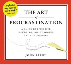The Art of Procrastination: A Guide to Effective Dawdling, Lollygagging, and Postponing (CD-Audio)